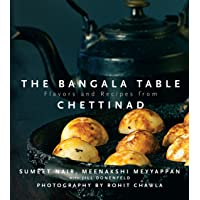 The Bangala Table - Flavors and Recipes from Chettinad