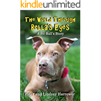 The World Through Bella's Eyes: A Pit Bull's Story