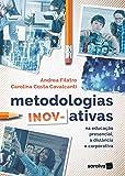 Metodologias inov-ativas: Na educação presencial, a distância e corporativa