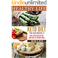 Keto Diet for Beginners: Step by Step Guide. How to Get Started on the Keto Diet in the Best Way. (English Edition)