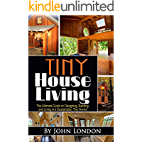 Tiny House Living: The Ultimate Guide on Designing, Building, and Living in a Sustainable, Tiny Home!