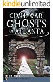 Civil War Ghosts of Atlanta (Haunted America)
