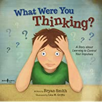 What Were You Thinking?: A Story About Learning to Control Your Impulses: 1