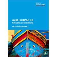 Ageing in Everyday Life: Materialities and Embodiments