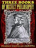 Three Books of Occult Philosophy (Illustrated)