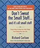 Don't Sweat the Small Stuff and It's All Small Stuff: Simple Ways to Keep the Little Things from Taking Over Your Life