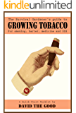 The Survival Gardener's Guide to Growing Tobacco for Smoking, Barter, Medicine and $$$: A Quick-Start Booklet