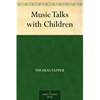 Music Talks with Children (免费公版书) (English Edition)