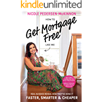 How To Get Mortgage Free Like Me: Real Aussies reveal how they've done it faster, smarter and cheaper