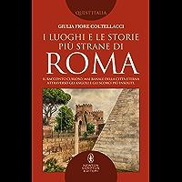 I luoghi e le storie più strane di Roma