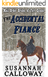 Mail Order Bride: The Accidental Fiancé: A Clean & Wholesome Western Historical Romance (Mail Order Brides of Fort Condor Book 2)