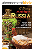 A Taste of Mother Russia: A Collection of Over 320 Authentic Russian Recipes (English Edition)
