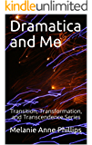 Dramatica and Me (Transition, Transformation, and Transcendence Book 7)