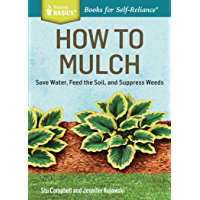 How to Mulch: Save Water, Feed the Soil, and Suppress Weeds. A Storey BASICS®Title (English Edition)