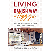 Living The Danish Way Of HYGGE: Thе Sеcrеts of a Happy and Healthy Life (English Edition)