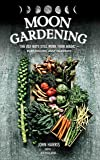 Moon Gardening: Ancient and Natural Ways to Grow Healthier, Tastier Food
