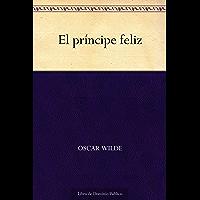 El príncipe feliz (Spanish Edition)
