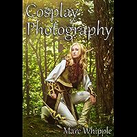 Cosplay Photography: At Any Skill Level, With Any Camera! (English Edition)