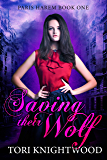 Saving Their Wolf (Paris Harem Book 1)
