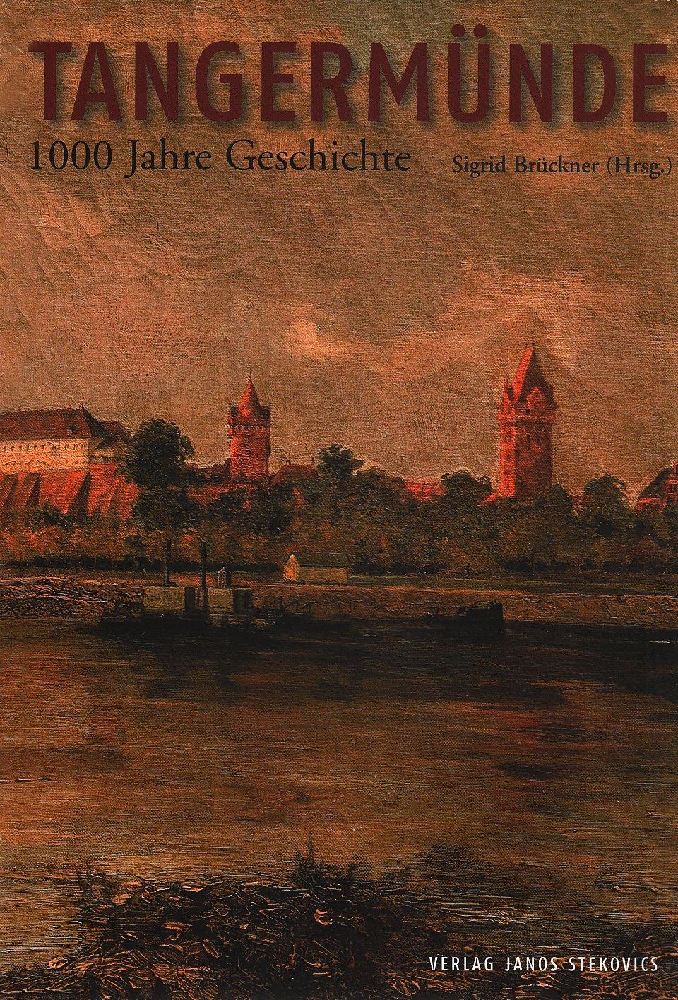 Tangermünde: 1000 Jahre Geschichte. Herausgegeben im Auftrag der Stadt Tangermünde
