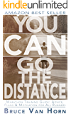 You CAN Go the Distance! Marathon Training Guide: Advice, Plans & Motivation for All Runners