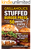 Our Grillaholics Stuffed Burger Press Recipes of the 50 United States: Delicious Cookbook for your Grilling BBQ Hamburger Patty Maker from Every State ... the 50 United States 1) (English Edition)
