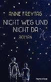 Nicht weg und nicht da: Roman
