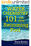 Water Chemistry 101 for your Swimming Pool (Swmming Pool Ownership and Care Book 3)