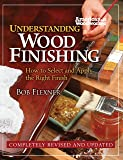 Understanding Wood Finishing: How to Select and Apply the Right Finish (Fox Chapel Publishing) Practical & Comprehensive with 300+ Color Photos and 40+ Reference Tables & Troubleshooting Guides