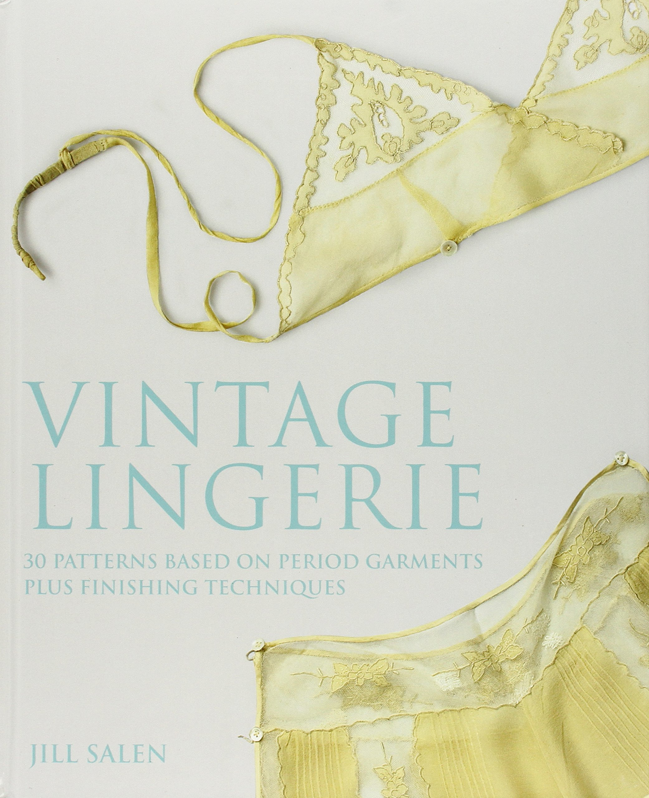 Vintage Lingerie: 30 Patterns Based on Period Garments Plus Finishing Techniques: Amazon.es: Jill Salen: Libros en idiomas extranjeros