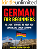 German for Beginners: 15 Short Stories to Help You Learn and Enjoy German (with Quizzes and Reading Comprehension Exercises) (English Edition)
