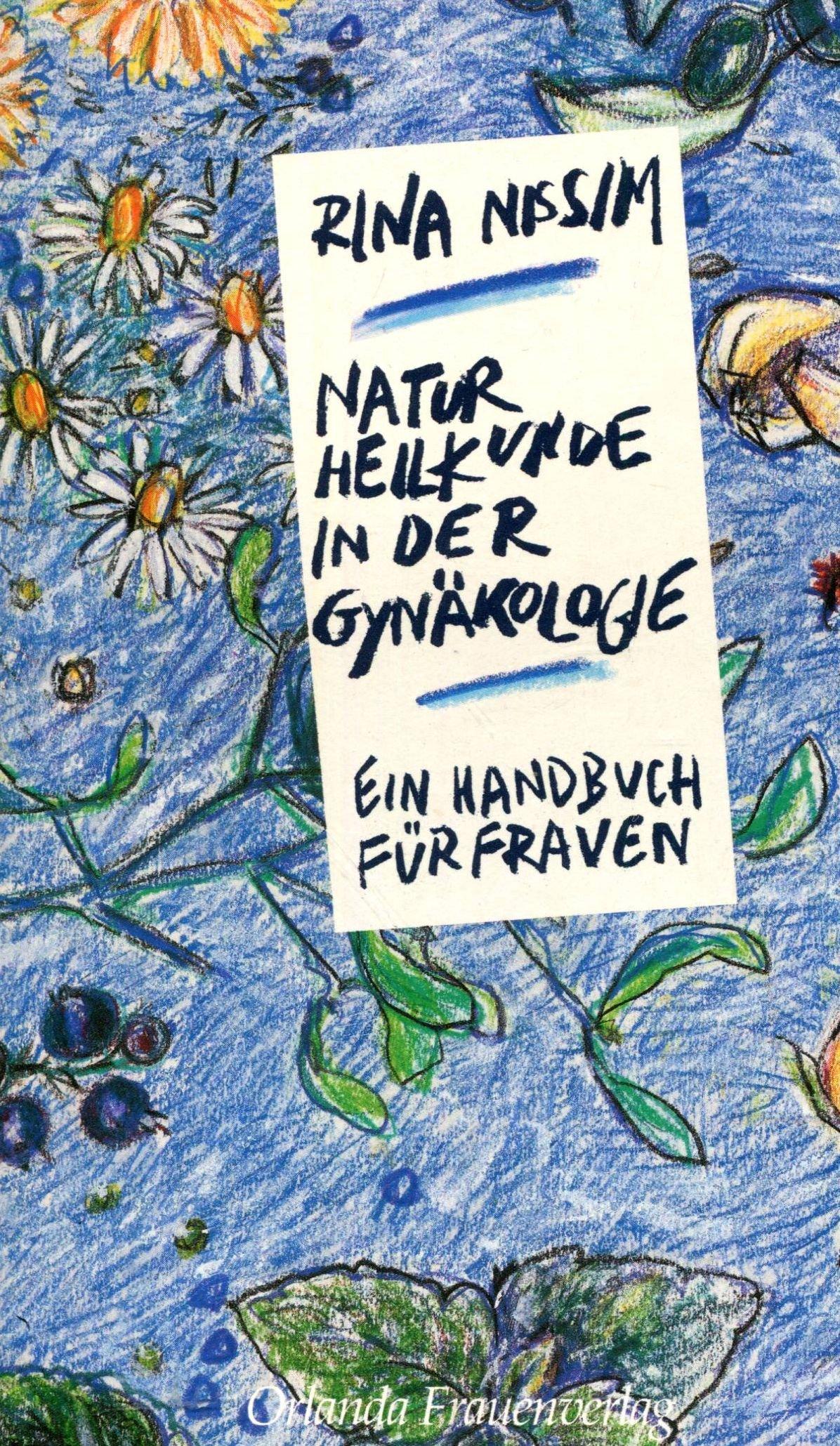 Naturheilkunde in der Gynäkologie: Ein Handbuch