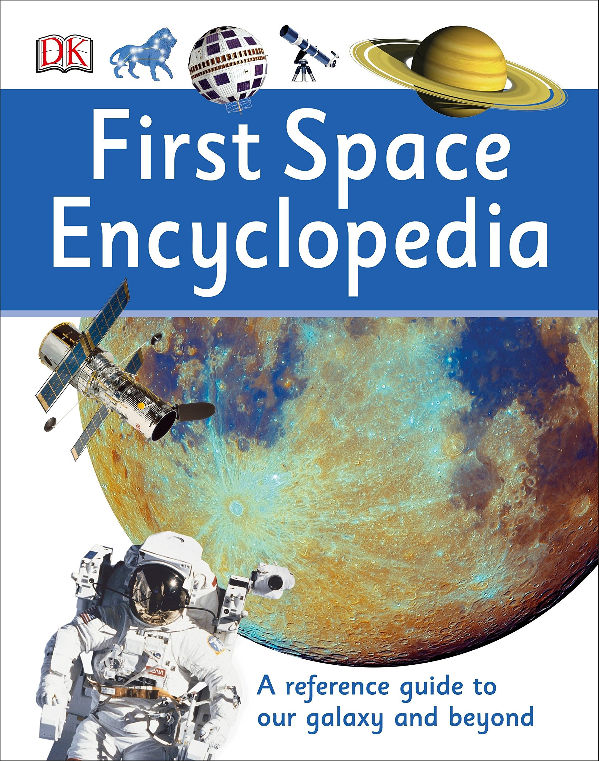 First Space Encyclopedia (DK First Reference) Hardcover – June 14, 2016 DK Children 1465443436 Technology - Aeronautics Astronomy