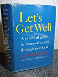 Let's Get Well: A Practical Guide to Renewed Health Through Nutrition