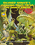 Richard Shaver's Chilling Tales From The Inner Earth: Five Nightmare Stories Of Subterranean Treachery!