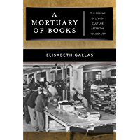 A Mortuary of Books: The Rescue of Jewish Culture after the Holocaust (Goldstein-Goren Series in American Jewish History Book 17)