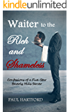 Waiter to the Rich and Shameless: Confessions of a Five-Star Beverly Hills Server (English Edition)