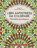 Mandala prodigiosi. Libri antistress da colorare