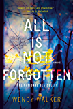 All Is Not Forgotten: A Novel