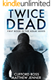 Twice Dead: First Book in the Adam Series