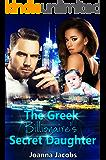 The Greek Billionaire's Secret Daughter: A Billionaire BWWM Romance