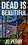 Dead Is Beautiful (Charlie & Rose Investigate Book 4)