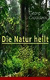 Die Natur heilt: Die Entdeckung der Psychosomatik (German Edition)