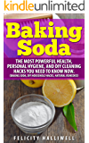 Baking Soda-The Most Powerful Health, Personal Hygiene, and DIY Cleaning Hacks you need to know now.: Baking Soda, DIY Household Hacks, Natural Remedies (English Edition)