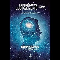 Experiências de quase morte (EQMs): Ciência, mente e cérebro (Portuguese Edition)
