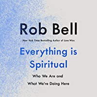 Everything Is Spiritual: Who We Are and What We're Doing Here