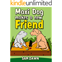 Children's Books: Maxi Dog Makes a New Friend: Animal stories for kids: (FREE VIDEO AUDIOBOOK INCLUDED) Childrens Books ages 1-9 (Animal Stories for Children 6)
