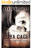 The Cuba Cage: A compelling page-turner, shocking and thrilling. Its fast pace will keep you gripped to the very end. (English Edition)