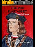 I, Richard Plantagenet: Book One: Tante le Desiree (English Edition)