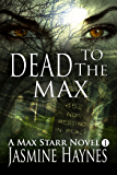 Dead to the Max  (Max Starr Series, Book 1, a paranormal romance/mystery)